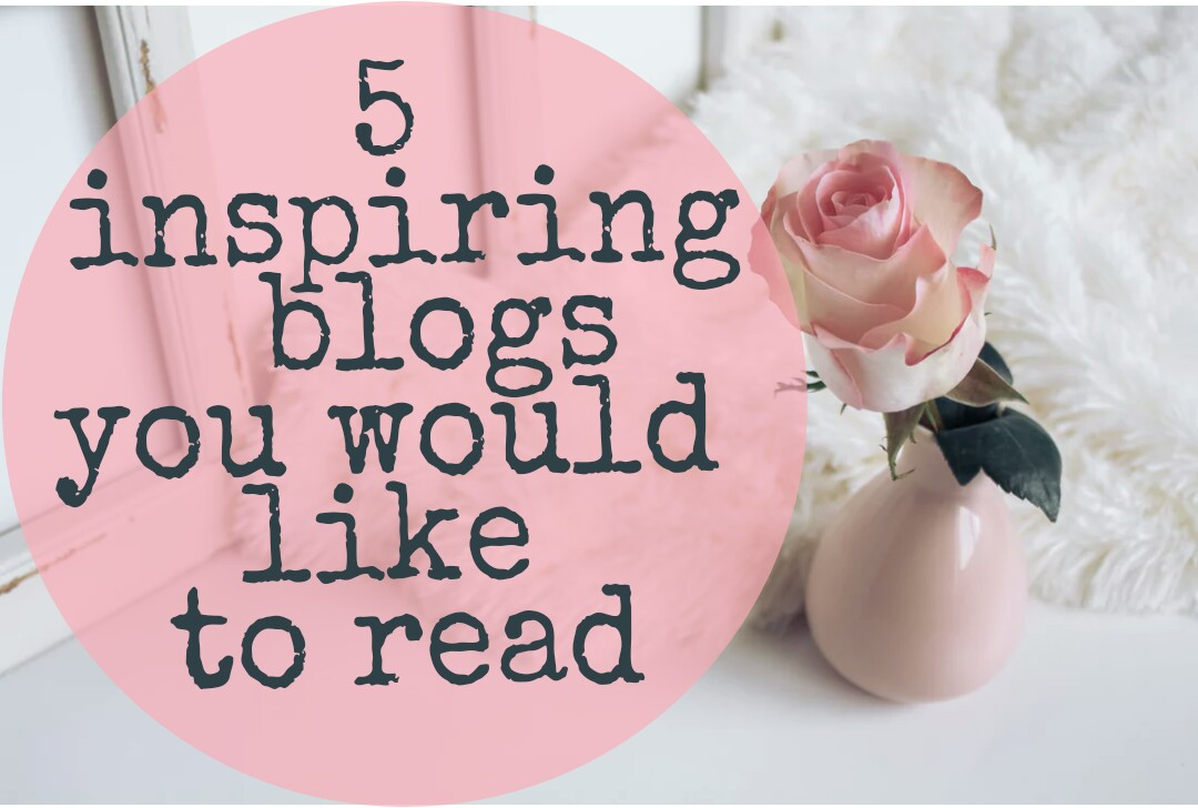 5 inspiring blogs you would like to read